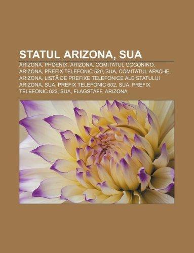 9781232233619: Statul Arizona, Sua: Arizona, Phoenix, Arizona, Comitatul Coconino, Arizona, Prefix Telefonic 520, Sua, Comitatul Apache, Arizona