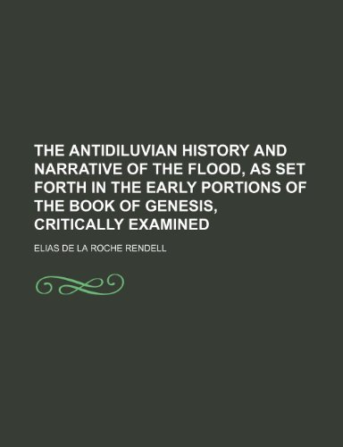 9781232234326: The antidiluvian history and narrative of the flood, as set forth in the early portions of the Book of Genesis, critically examined