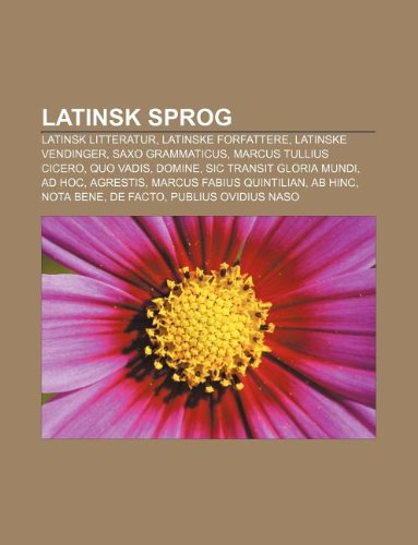 9781232234876: Latinsk Sprog: Latinsk Litteratur, Latinske Forfattere, Latinske Vendinger, Saxo Grammaticus, Marcus Tullius Cicero, Quo Vadis, Domin