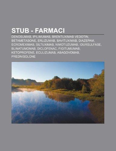 9781232236092: Stub - Farmaci: Denosumab, Ipilimumab, Brentuximab Vedotin, Betametasone, Erlizumab, Bavituximab, Diazepam, Ecromeximab, Siltuximab