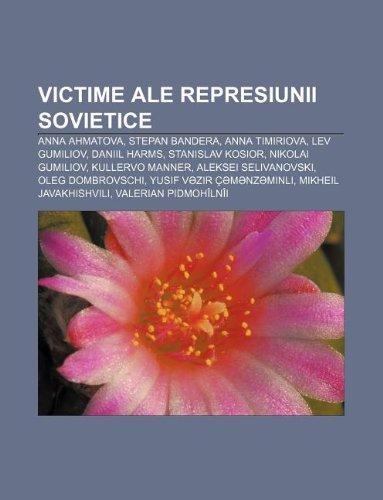 9781232240631: Victime Ale Represiunii Sovietice: Anna Ahmatova, Stepan Bandera, Anna Timiriova, Lev Gumiliov, Daniil Harms, Stanislav Kosior