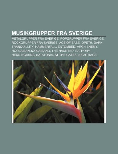 9781232243007: Musikgrupper Fra Sverige: Metalgrupper Fra Sverige, Popgrupper Fra Sverige, Rockgrupper Fra Sverige, Ace of Base, Opeth, Dark Tranquillity