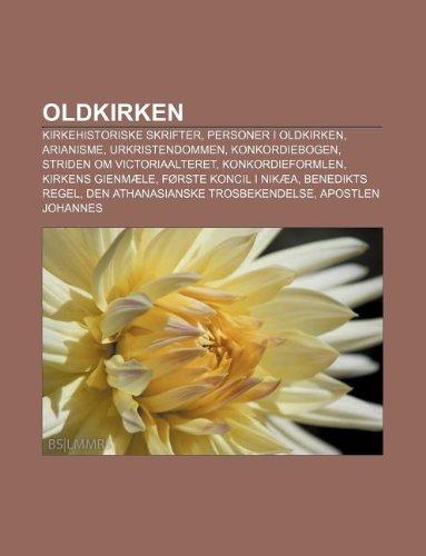 9781232246411: Oldkirken: Kirkehistoriske Skrifter, Personer I Oldkirken, Arianisme, Urkristendommen, Konkordiebogen, Striden Om Victoriaalteret