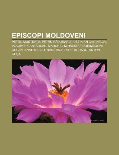 9781232246619: Episcopi moldoveni: Petru Musteata, Petru Paduraru, Iustinian Ovcinicov, Vladimir Cantarean, Marchel Mihaescu, Dorimedont Cecan