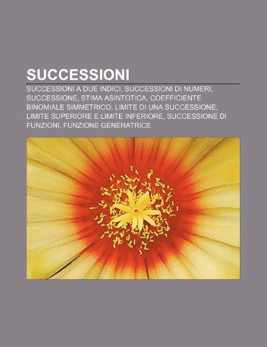 9781232248583: Successioni: Successioni a due indici, Successioni di numeri, Successione, Stima asintotica, Coefficiente binomiale simmetrico