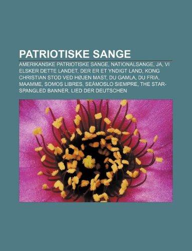 9781232249412: Patriotiske Sange: Amerikanske Patriotiske Sange, Nationalsange, Ja, VI Elsker Dette Landet, Der Er Et Yndigt Land