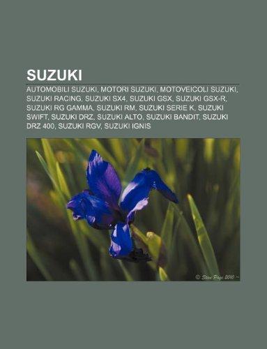 9781232254218: Suzuki: Automobili Suzuki, Motori Suzuki, Motoveicoli Suzuki, Suzuki Racing, Suzuki Sx4, Suzuki GSX, Suzuki GSX-R, Suzuki RG G