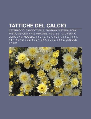 9781232255840: Tattiche del calcio: Catenaccio, Calcio totale, Tiki-taka, Sistema, Zona mista, Metodo, 4-4-2, Piramide, 4-3-3, 3-3-1-3, Difesa a zona, 3-4-3