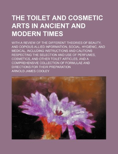 9781232256526: The toilet and cosmetic arts in ancient and modern times; with a review of the different theories of beauty, and copious allied information, social, ... the selection and use of perfumes, c