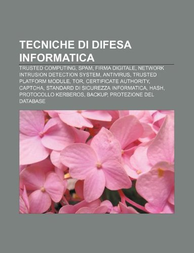 9781232257684: Tecniche Di Difesa Informatica: Trusted Computing, Spam, Firma Digitale, Network Intrusion Detection System, AntiVirus, Trusted Platform Module