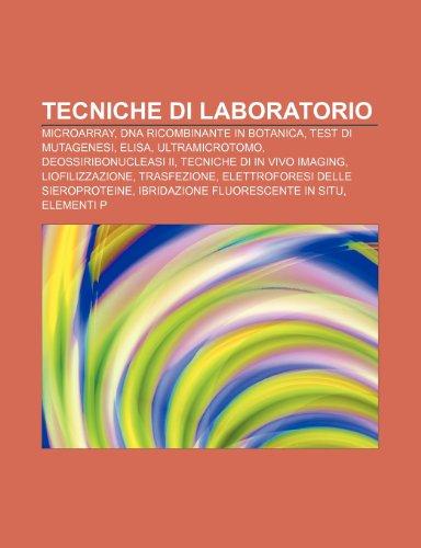 9781232257783: Tecniche di laboratorio: Microarray, DNA ricombinante in botanica, Test di mutagenesi, ELISA, Ultramicrotomo, Deossiribonucleasi II