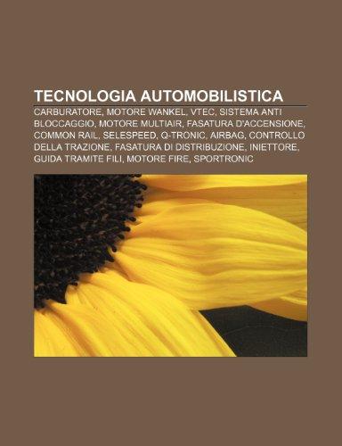 9781232258056: Tecnologia automobilistica: Carburatore, Motore Wankel, VTEC, Sistema anti bloccaggio, Motore Multiair, Fasatura d'accensione, Common rail