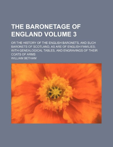The baronetage of England Volume 3 ; or The History of the English baronets, and such baronets of ...