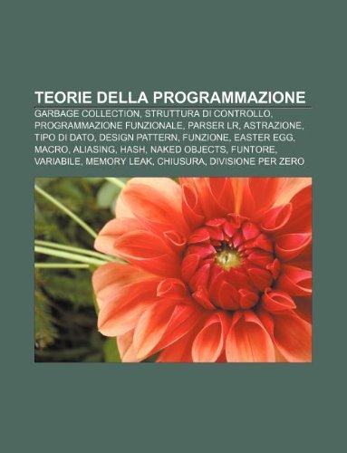 9781232263715: Teorie della programmazione: Garbage collection, Struttura di controllo, Programmazione funzionale, Parser LR, Astrazione, Tipo di dato (Italian Edition)