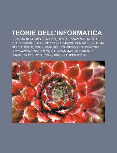 9781232264033: Teorie Dell'informatica: Sistema Numerico Binario, Digitalizzazione, Rete Di Petri, Emergenza, Ontologia, Mappa Mentale, Sistema Multiagente