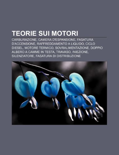 9781232264415: Teorie sui motori: Carburazione, Camera d'espansione, Fasatura d'accensione, Raffreddamento a liquido, Ciclo Diesel, Motore termico