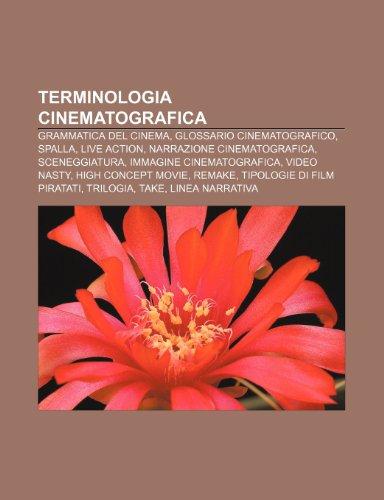 9781232265443: Terminologia cinematografica: Grammatica del cinema, Glossario cinematografico, Spalla, Live action, Narrazione cinematografica, Sceneggiatura