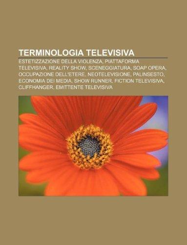 9781232266099: Terminologia Televisiva: Estetizzazione Della Violenza, Piattaforma Televisiva, Reality Show, Sceneggiatura, Soap Opera, Occupazione Dell'etere