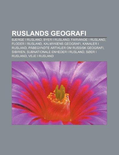 9781232266242: Ruslands Geografi: Bjerge I Rusland, Byer I Rusland, Farvande I Rusland, Floder I Rusland, Kalmykiens Geografi, Kanaler I Rusland