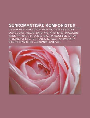9781232266518: Senromantiske Komponister: Richard Wagner, Gustav Mahler, Jules Massenet, Louis Glass, August Enna, Valkyrieridtet