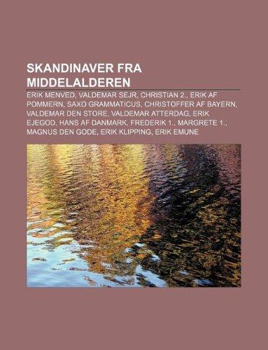 9781232267379: Skandinaver Fra Middelalderen: Erik Menved, Valdemar Sejr, Christian 2., Erik AF Pommern, Saxo Grammaticus, Christoffer AF Bayern