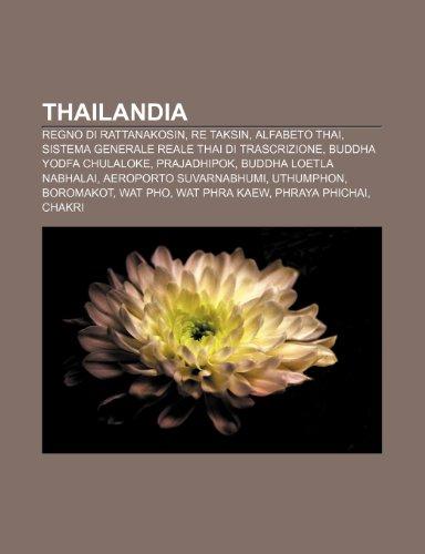 9781232269717: Thailandia: Regno di Rattanakosin, Re Taksin, Alfabeto thai, Sistema Generale Reale Thai di Trascrizione, Buddha Yodfa Chulaloke, Prajadhipok