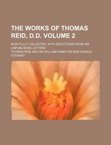 9781232272519: The works of Thomas Reid, D.D. Volume 2; now fully collected, with selections from his unpublished letters