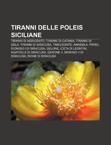 9781232273158: Tiranni delle poleis siciliane: Tiranni di Agrigento, Tiranni di Catania, Tiranni di Gela, Tiranni di Siracusa, Timoleonte, Anassila, Pirro