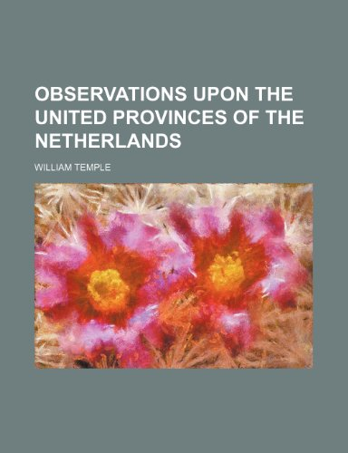 9781232273738: Observations upon the United Provinces of the Netherlands