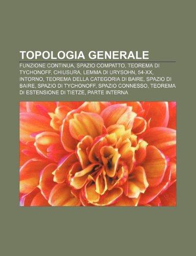 9781232277033: Topologia generale: Funzione continua, Spazio compatto, Teorema di Tychonoff, Chiusura, Lemma di Urysohn, 54-XX, Intorno