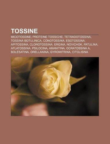 9781232279402: Tossine: Micotossine, Proteine Tossiche, Tetradotossina, Tossina Botulinica, Conotossina, Esotossina, Apitossina, Clorotossina,