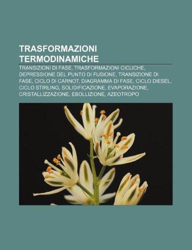 9781232283355: Trasformazioni Termodinamiche: Transizioni Di Fase, Trasformazioni Cicliche, Depressione del Punto Di Fusione, Transizione Di Fase