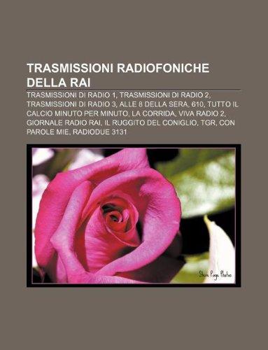 9781232283591: Trasmissioni Radiofoniche Della Rai: Trasmissioni Di Radio 1, Trasmissioni Di Radio 2, Trasmissioni Di Radio 3, Alle 8 Della Sera, 610