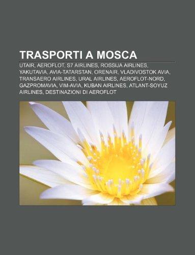 9781232284314: Trasporti a Mosca: Utair, Aeroflot, S7 Airlines, Rossija Airlines, Yakutavia, Avia-Tatarstan, Orenair, Vladivostok Avia, Transaero Airlin