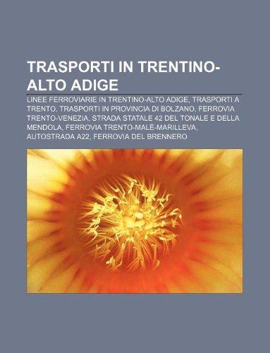 9781232287087: Trasporti in Trentino-Alto Adige: Linee ferroviarie in Trentino-Alto Adige, Trasporti a Trento, Trasporti in provincia di Bolzano (Italian Edition)