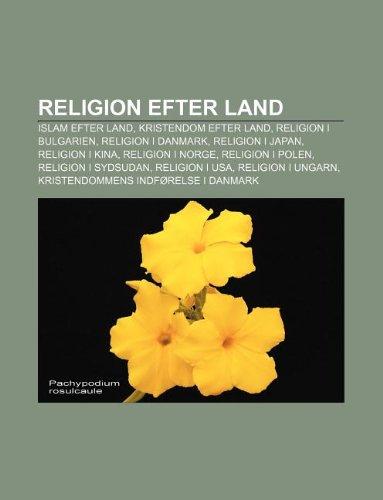 9781232289586: Religion Efter Land: Islam Efter Land, Kristendom Efter Land, Religion I Bulgarien, Religion I Danmark, Religion I Japan, Religion I Kina