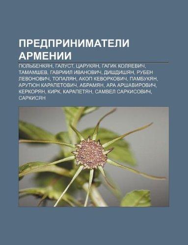 9781232290124: Predprinimateli Armenii: Gyul Benkyan, Galust, Tsarukyan, Gagik Kolyaevich, Tamamshev, Gavriil Ivanovich, Dishdishyan, Ruben Levonovich