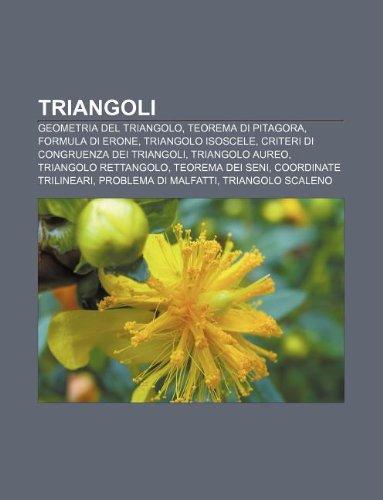 9781232290773: Triangoli: Geometria del triangolo, Teorema di Pitagora, Formula di Erone, Triangolo isoscele, Criteri di congruenza dei triangoli