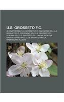 9781232292944: U.S. Grosseto F.C.: Allenatori Dell'u.S. Grosseto F.C., Calciatori Dell'u.S. Grosseto F.C., Presidenti Dell'u.S. Grosseto F.C.