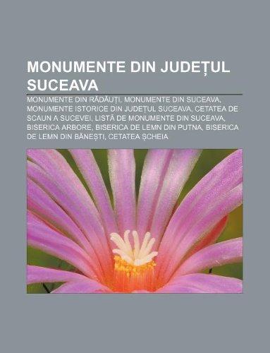 9781232296812: Monumente Din Jude UL Suceava: Monumente Din R D U I, Monumente Din Suceava, Monumente Istorice Din Jude UL Suceava, Cetatea de Scaun a Sucevei