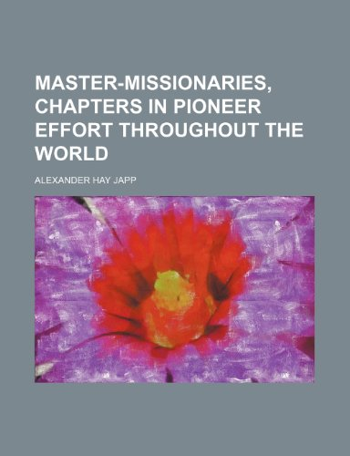 9781232303459: Master-missionaries, chapters in pioneer effort throughout the world