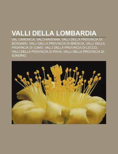 9781232305903: Valli Della Lombardia: Val Camonica, Valchiavenna, Valli Della Provincia Di Bergamo, Valli Della Provincia Di Brescia