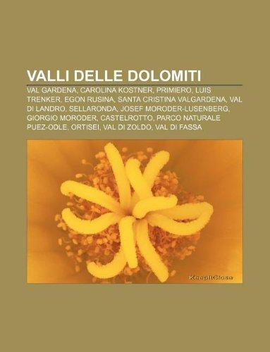 9781232306825: Valli Delle Dolomiti: Val Gardena, Carolina Kostner, Primiero, Luis Trenker, Egon Rusina, Santa Cristina Valgardena, Val Di Landro, Sellaron
