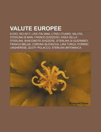 9781232308317: Valute europee: Euro, ISO 4217, Lira italiana, Litas lituano, Valuta, Sterlina di Man, Franco svizzero, Area della sterlina, Banconote svizzere (Italian Edition)