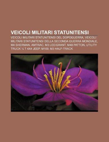 9781232312673: Veicoli Militari Statunitensi: Veicoli Militari Statunitensi del Dopoguerra, Veicoli Militari Statunitensi Della Seconda Guerra Mondiale
