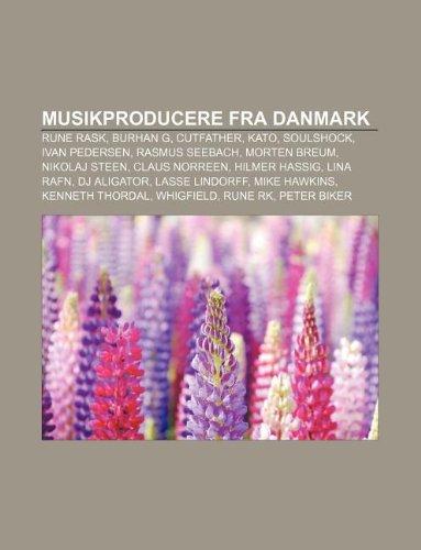 9781232313335: Musikproducere Fra Danmark: Rune Rask, Burhan G, Cutfather, Kato, Soulshock, Ivan Pedersen, Rasmus Seebach, Morten Breum, Nikolaj Steen