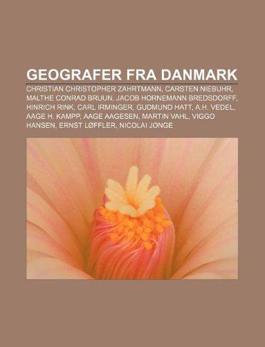 9781232313526: Geografer Fra Danmark: Christian Christopher Zahrtmann, Carsten Niebuhr, Malthe Conrad Bruun, Jacob Hornemann Bredsdorff, Hinrich Rink