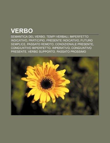 9781232315261: Verbo: Semantica del Verbo, Tempi Verbali, Imperfetto Indicativo, Participio, Presente Indicativo, Futuro Semplice, Passato R