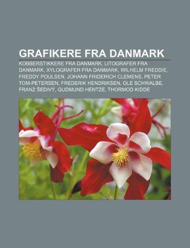 9781232316077: Grafikere Fra Danmark: Kobberstikkere Fra Danmark, Litografer Fra Danmark, Xylografer Fra Danmark, Wilhelm Freddie, Freddy Poulsen