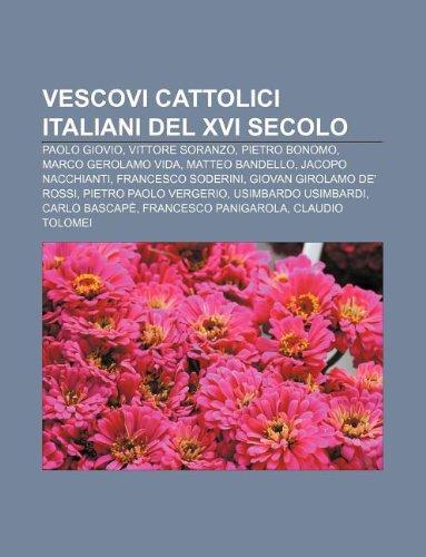 9781232317067: Vescovi Cattolici Italiani del XVI Secolo: Paolo Giovio, Vittore Soranzo, Pietro Bonomo, Marco Gerolamo Vida, Matteo Bandello
